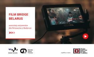 FILM BRIDGE  – BELARUS program reżysersko-scenariuszowy dla filmowców z Białorusi